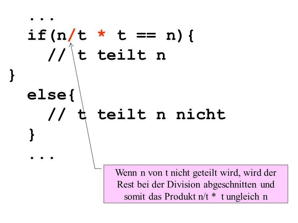 ... if(n/t * t == n){ // t teilt n } else{ // t teilt n nicht