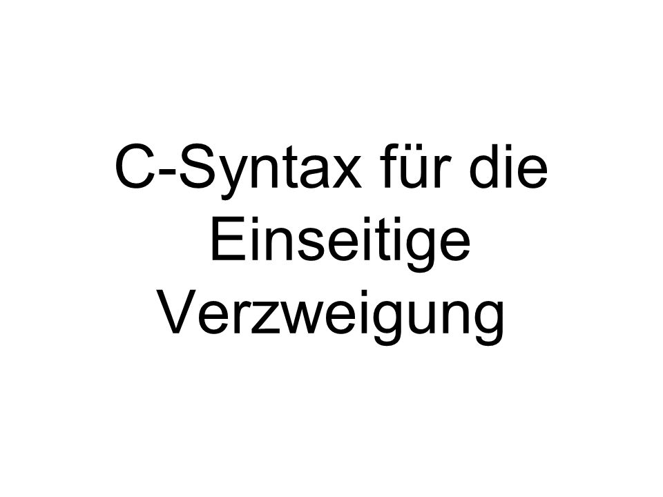 C-Syntax für die Einseitige Verzweigung