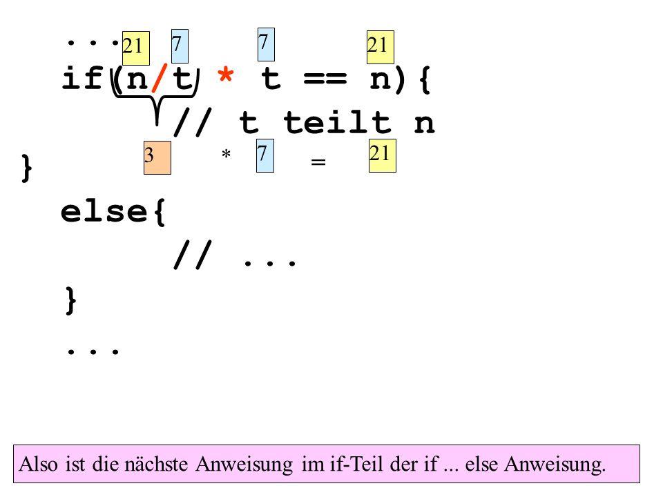 ... if(n/t * t == n){ // t teilt n } else{ // ... = 21 7 7 21 3 * 7 21