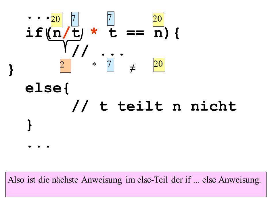 ... if(n/t * t == n){ // ... } else{ // t teilt n nicht ≠ 20 7 7 20 2