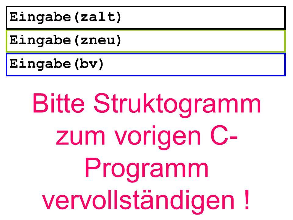Bitte Struktogramm zum vorigen C-Programm vervollständigen !