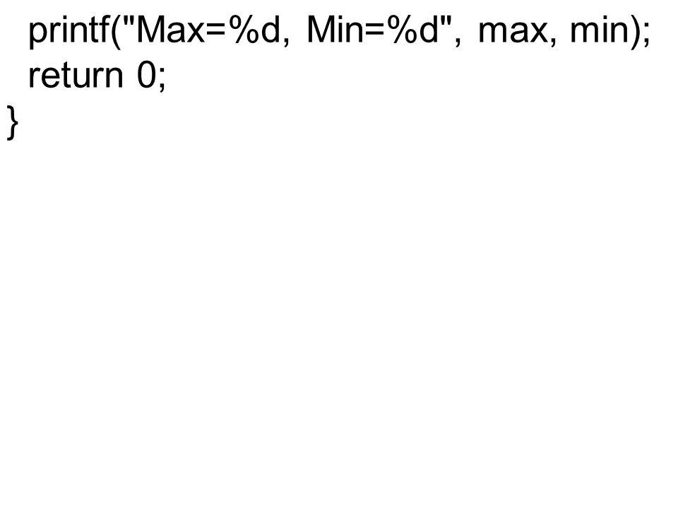 printf( Max=%d, Min=%d , max, min); return 0; }