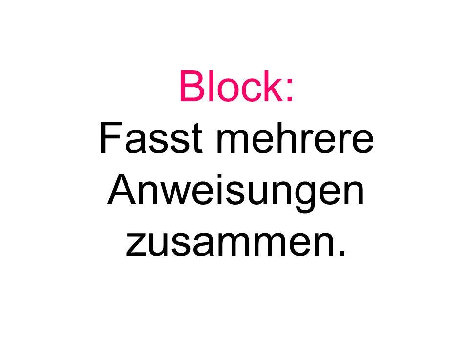 Block: Fasst mehrere Anweisungen zusammen.