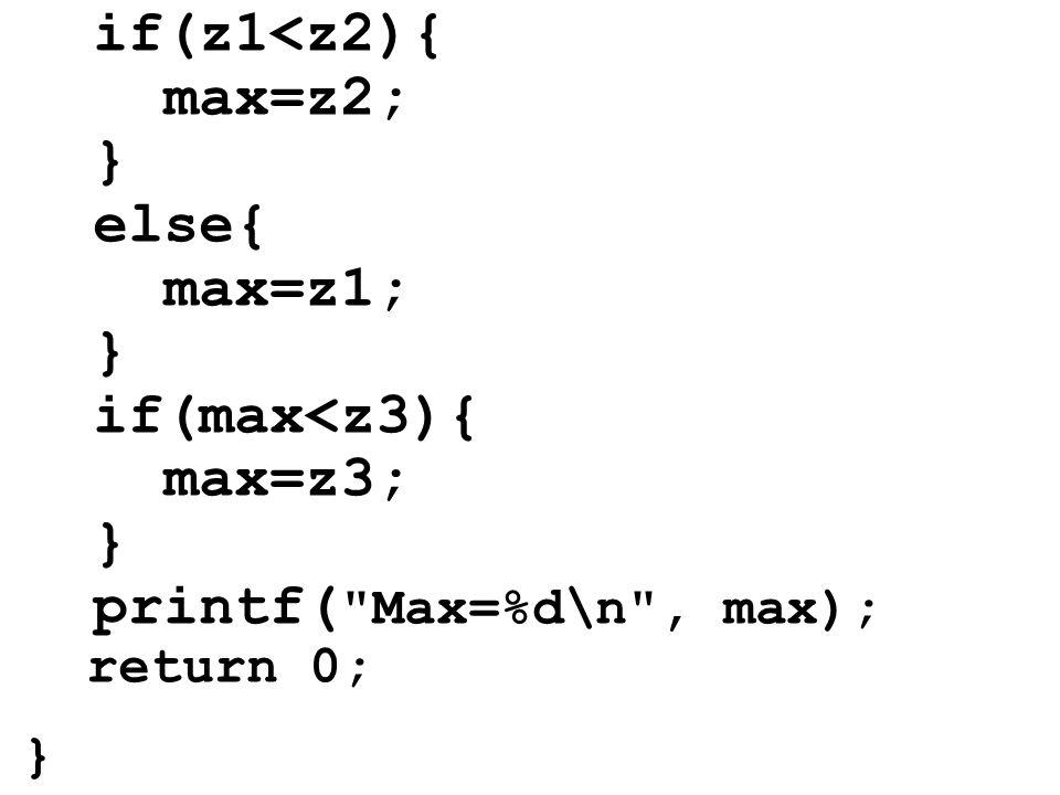 if(z1<z2){ max=z2; } else{ max=z1; } if(max<z3){ max=z3; } printf( Max=%d\n , max); return 0;