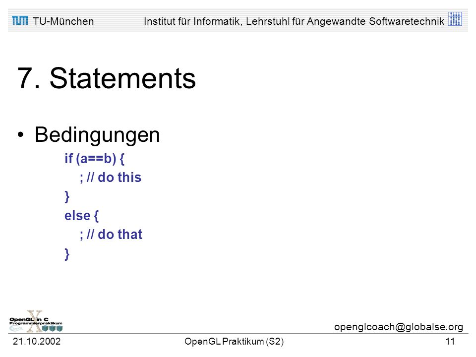 7. Statements Bedingungen if (a==b) { ; // do this } else {