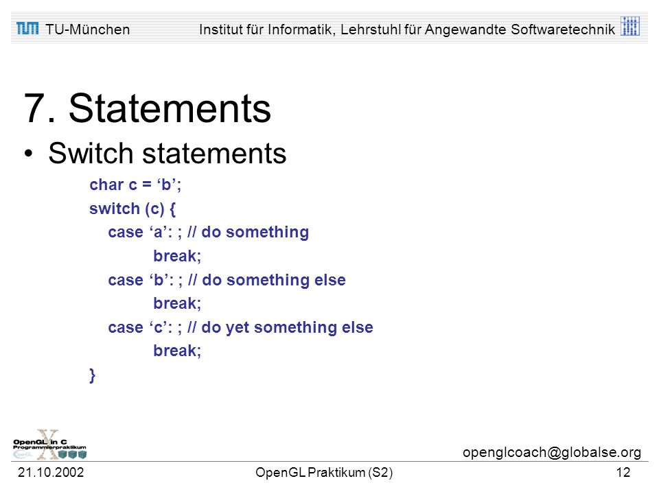 7. Statements Switch statements char c = 'b'; switch (c) {