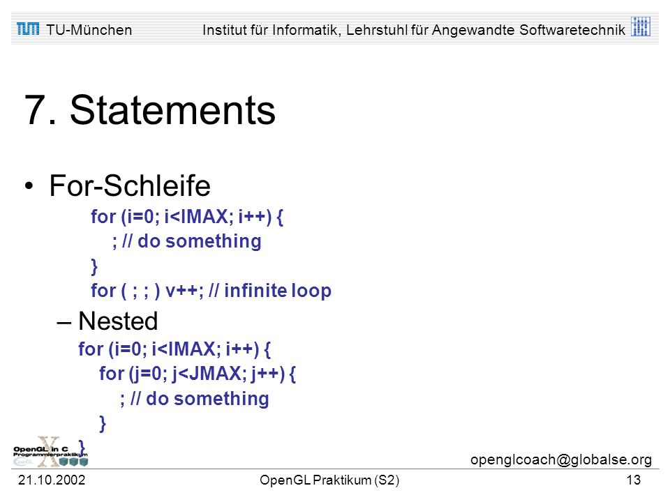 7. Statements For-Schleife Nested for (i=0; i<IMAX; i++) {