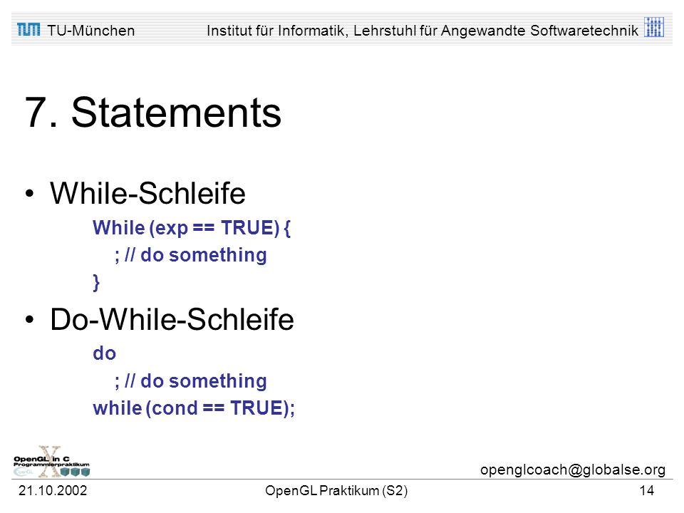 7. Statements While-Schleife Do-While-Schleife While (exp == TRUE) {