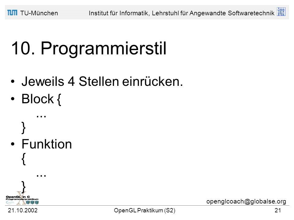 10. Programmierstil Jeweils 4 Stellen einrücken. Block { ... }
