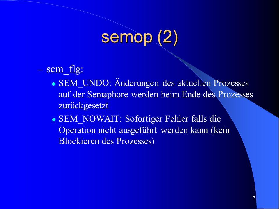 semop (2) sem_flg: SEM_UNDO: Änderungen des aktuellen Prozesses auf der Semaphore werden beim Ende des Prozesses zurückgesetzt.