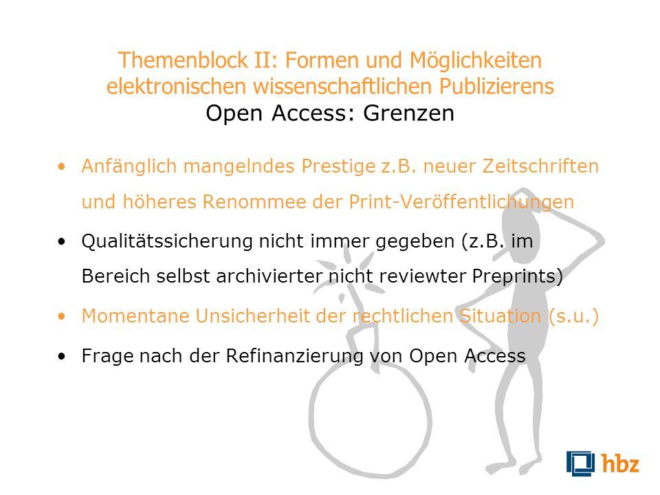 Themenblock II: Formen und Möglichkeiten elektronischen wissenschaftlichen Publizierens Open Access: Grenzen