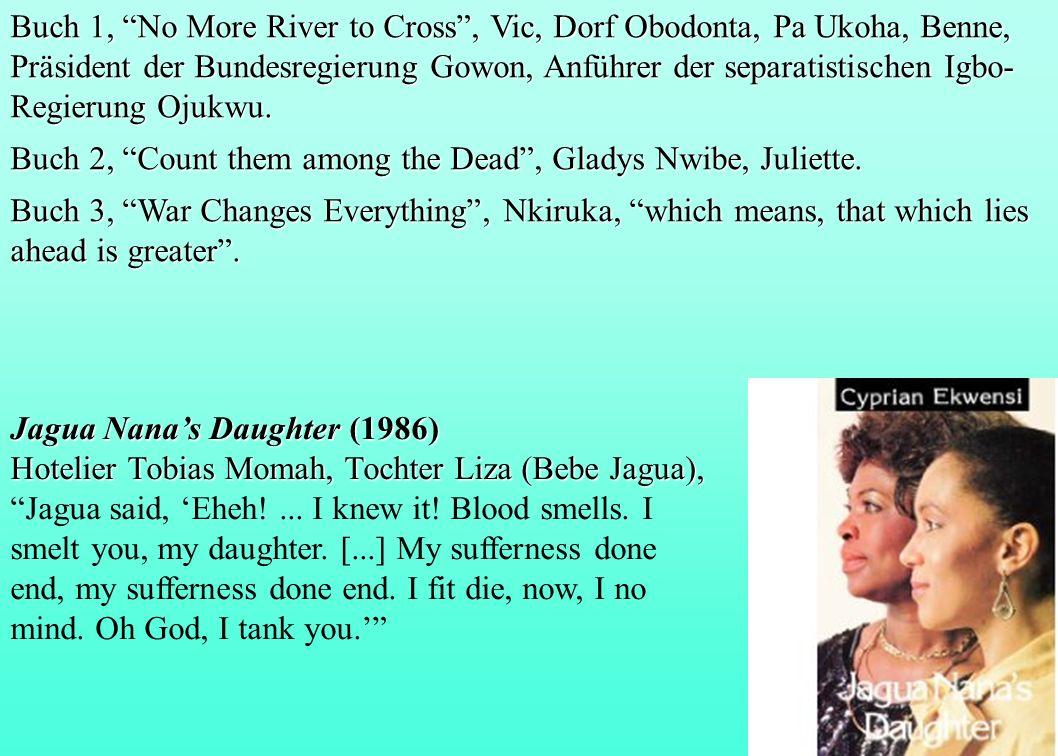 Buch 1, No More River to Cross , Vic, Dorf Obodonta, Pa Ukoha, Benne, Präsident der Bundesregierung Gowon, Anführer der separatistischen Igbo-Regierung Ojukwu.