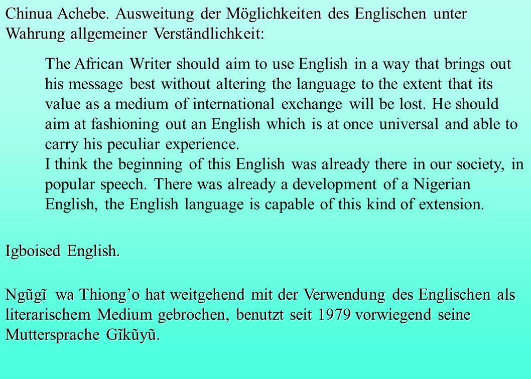 Chinua Achebe. Ausweitung der Möglichkeiten des Englischen unter Wahrung allgemeiner Verständlichkeit: