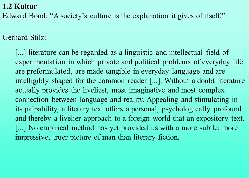 1.2 KulturEdward Bond: A society's culture is the explanation it gives of itself. Gerhard Stilz: