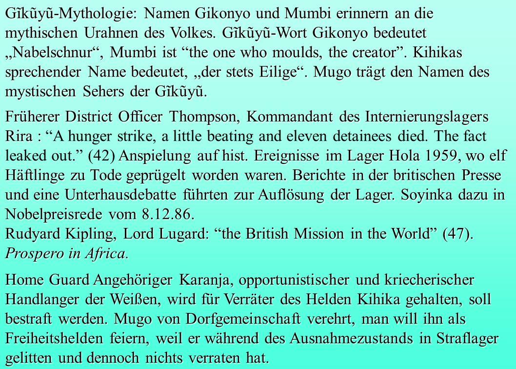 """Gĩkũyũ-Mythologie: Namen Gikonyo und Mumbi erinnern an die mythischen Urahnen des Volkes. Gĩkũyũ-Wort Gikonyo bedeutet """"Nabelschnur , Mumbi ist the one who moulds, the creator . Kihikas sprechender Name bedeutet, """"der stets Eilige . Mugo trägt den Namen des mystischen Sehers der Gĩkũyũ."""