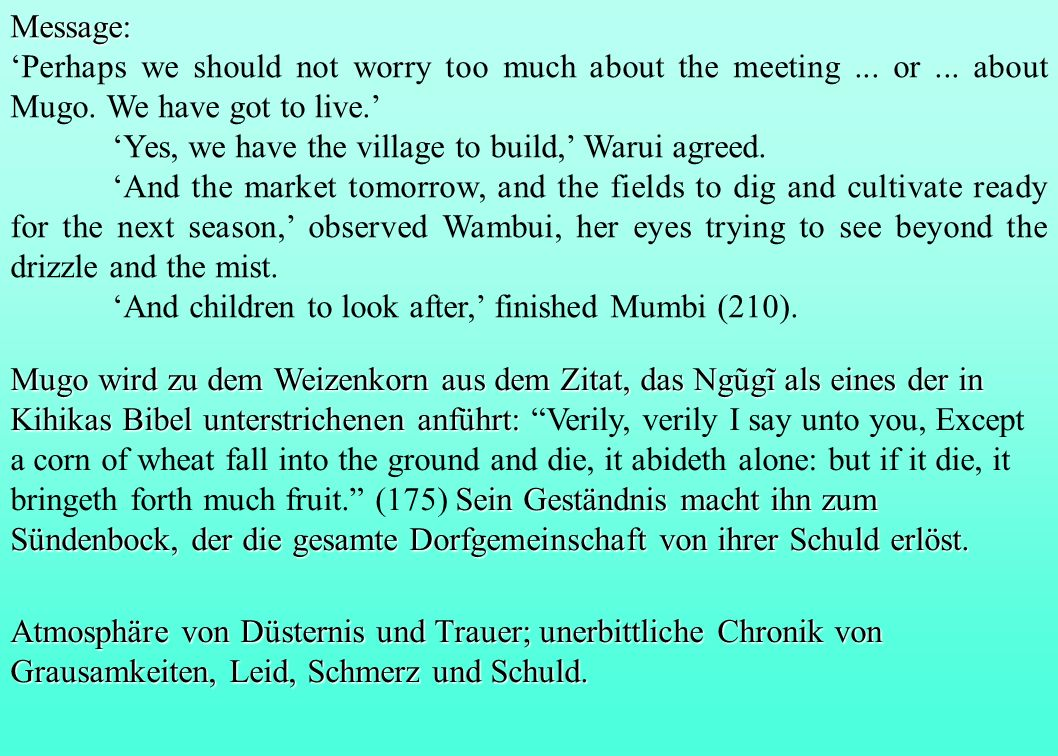Message:'Perhaps we should not worry too much about the meeting ... or ... about Mugo. We have got to live.'