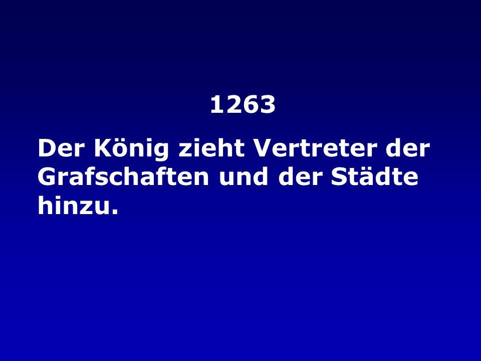1263 Der König zieht Vertreter der Grafschaften und der Städte hinzu.
