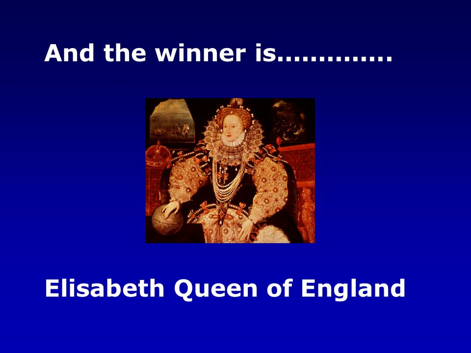 And the winner is.............. Elisabeth Queen of England