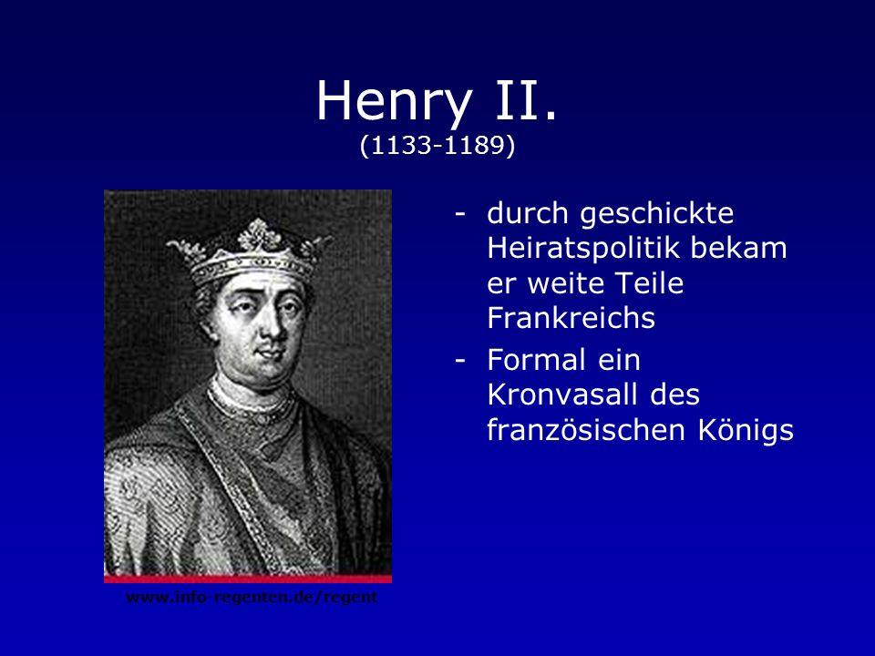 Henry II. (1133-1189) durch geschickte Heiratspolitik bekam er weite Teile Frankreichs. Formal ein Kronvasall des französischen Königs.