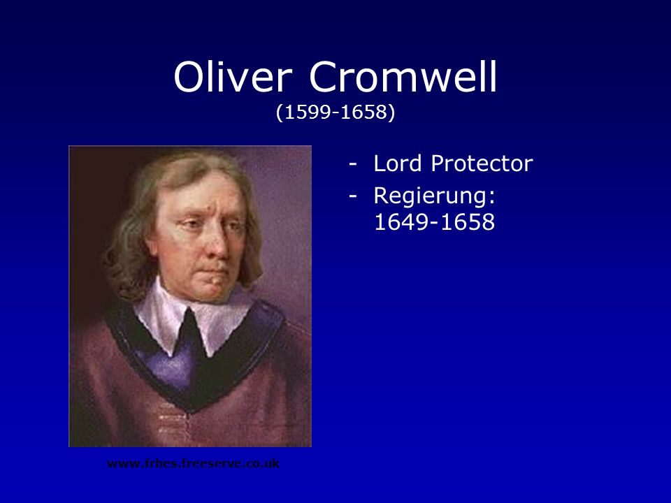 Oliver Cromwell (1599-1658) Lord Protector Regierung: 1649-1658
