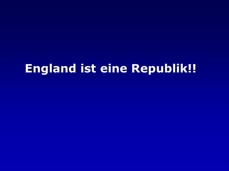 England ist eine Republik!!