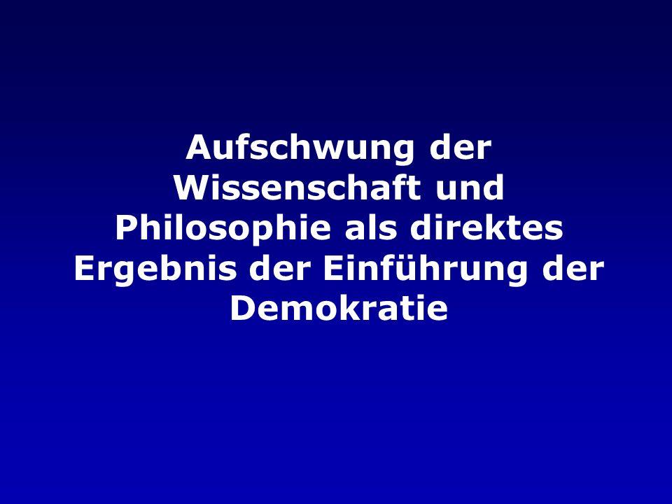 Aufschwung der Wissenschaft und Philosophie als direktes Ergebnis der Einführung der Demokratie