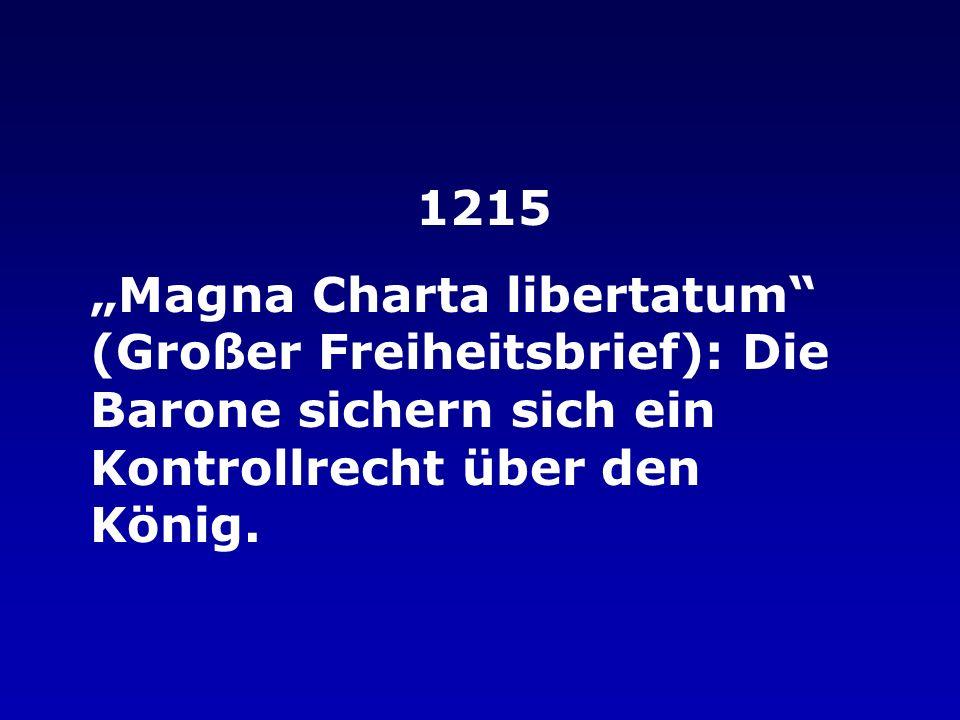 """1215 """"Magna Charta libertatum (Großer Freiheitsbrief): Die Barone sichern sich ein Kontrollrecht über den König."""