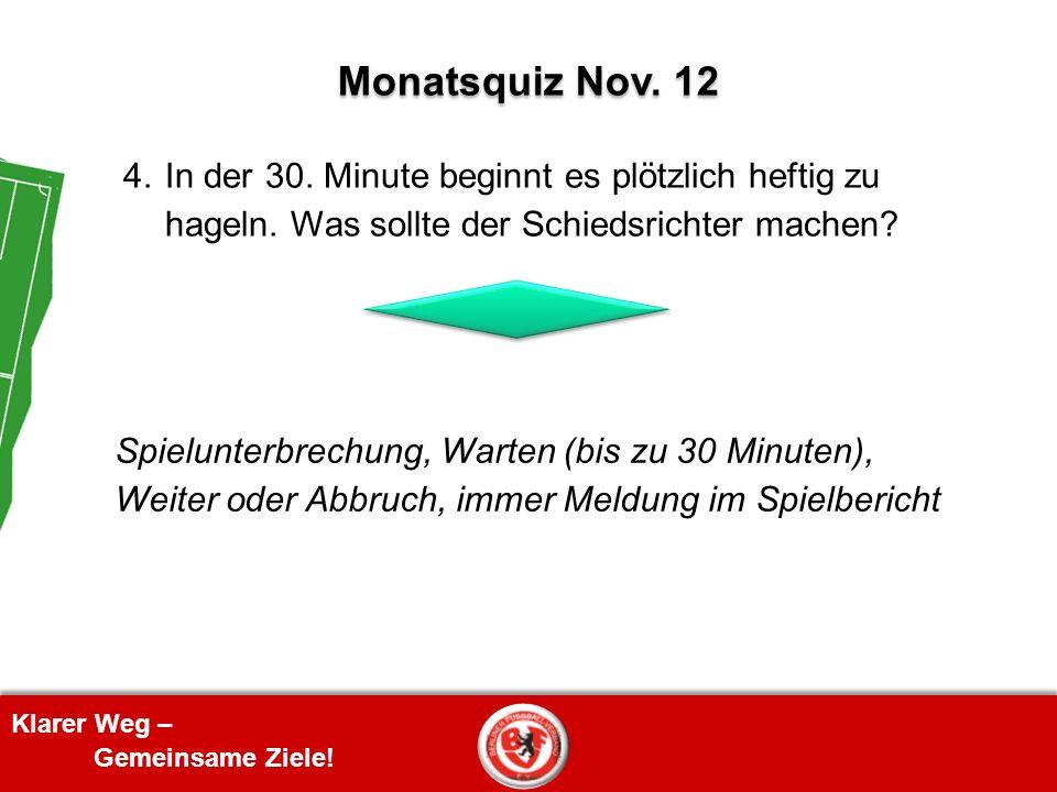 Monatsquiz Nov. 12 4. In der 30. Minute beginnt es plötzlich heftig zu hageln. Was sollte der Schiedsrichter machen