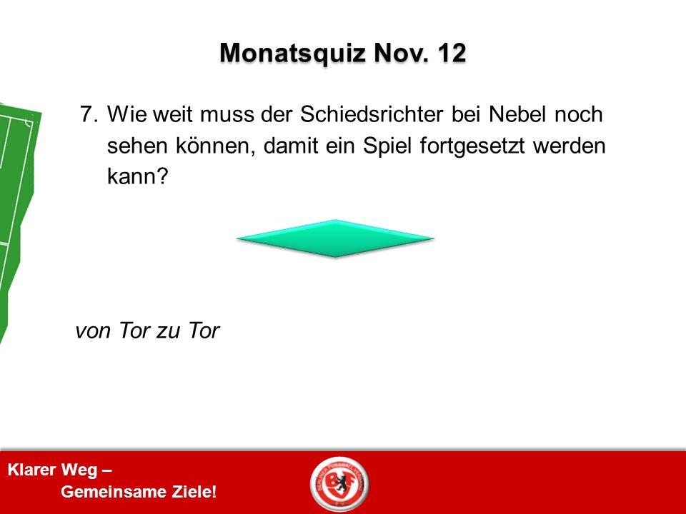 Monatsquiz Nov. 12 7. Wie weit muss der Schiedsrichter bei Nebel noch sehen können, damit ein Spiel fortgesetzt werden kann