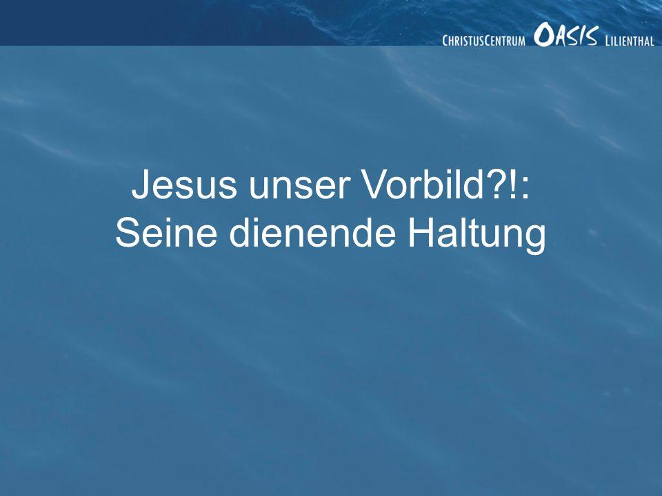 Jesus unser Vorbild !: Seine dienende Haltung