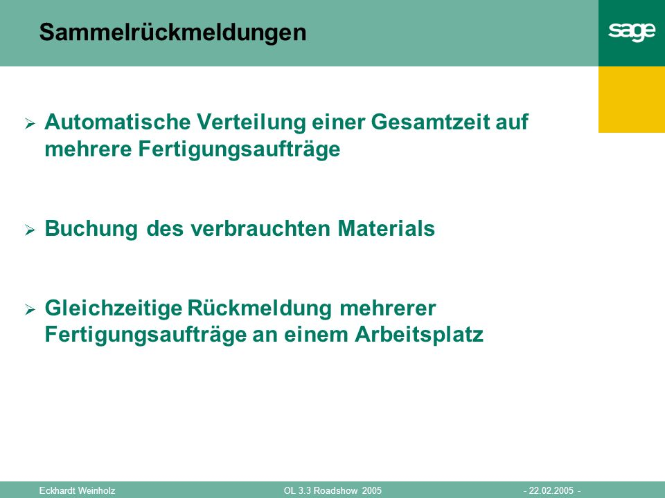 Sammelrückmeldungen Automatische Verteilung einer Gesamtzeit auf mehrere Fertigungsaufträge. Buchung des verbrauchten Materials.