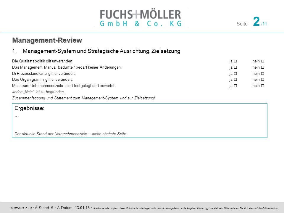 Management-Review Management-System und Strategische Ausrichtung, Zielsetzung. Die Qualitätspolitik gilt unverändert. ja  nein 
