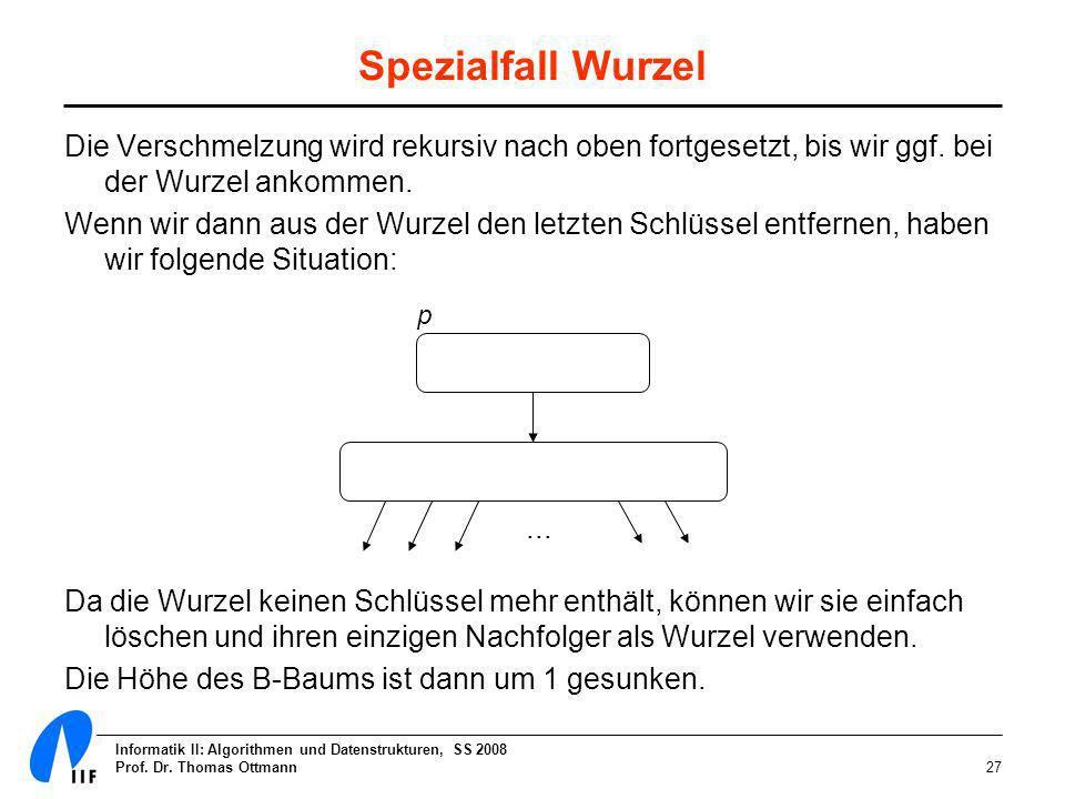 Spezialfall Wurzel Die Verschmelzung wird rekursiv nach oben fortgesetzt, bis wir ggf. bei der Wurzel ankommen.