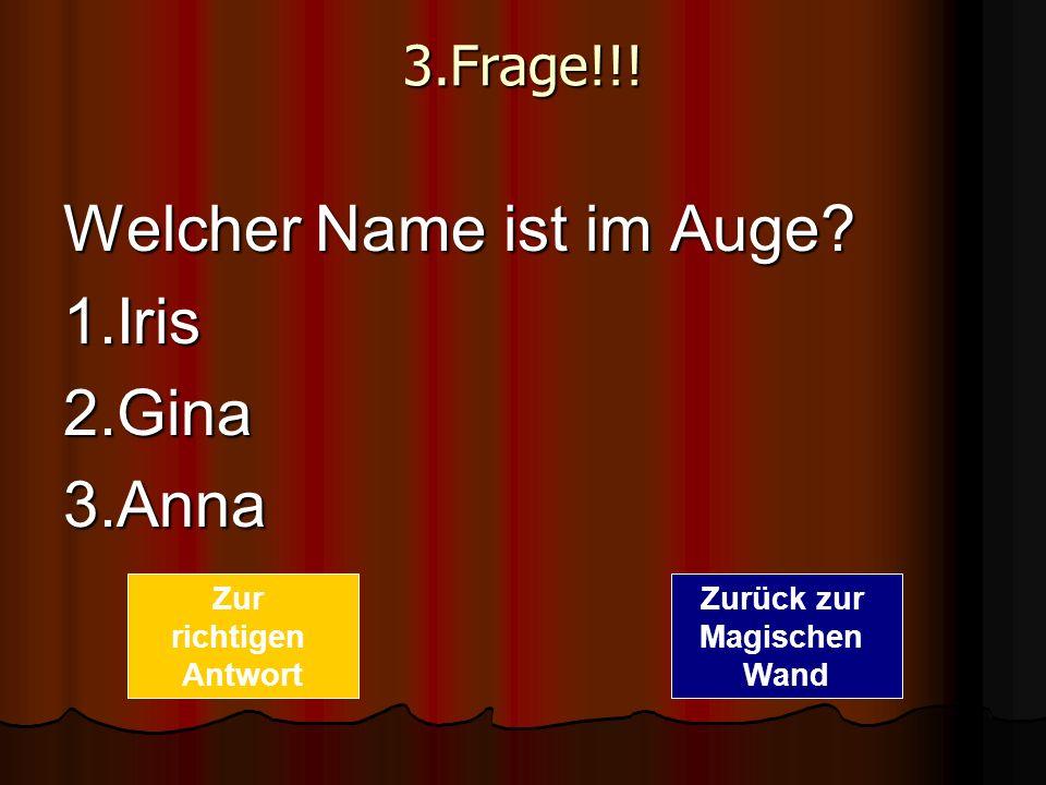 Welcher Name ist im Auge 1.Iris 2.Gina 3.Anna