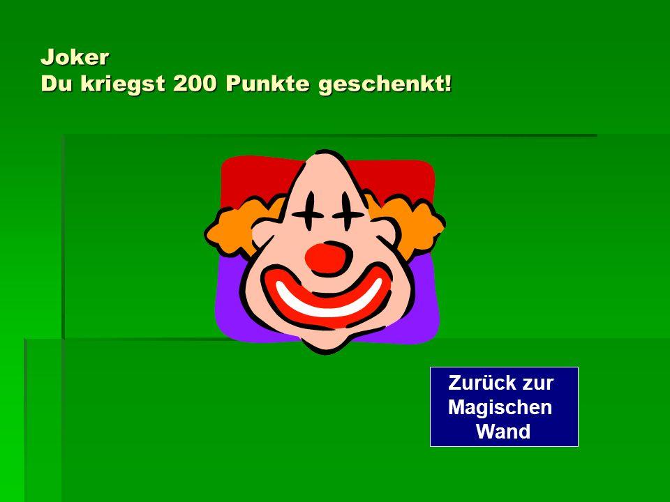 Joker Du kriegst 200 Punkte geschenkt!
