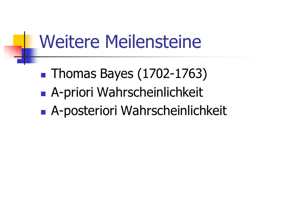 Weitere Meilensteine Thomas Bayes (1702-1763)