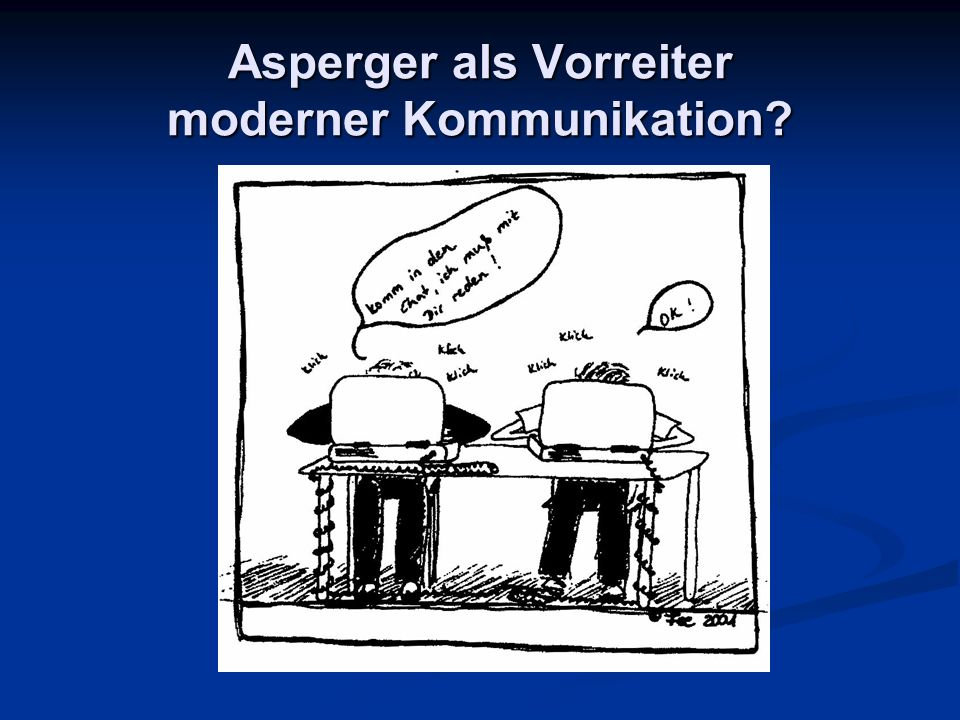 Asperger als Vorreiter moderner Kommunikation
