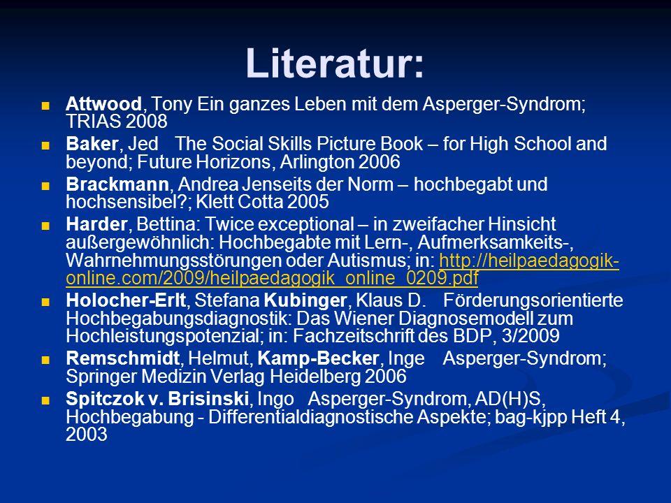 Literatur: Attwood, Tony Ein ganzes Leben mit dem Asperger-Syndrom; TRIAS 2008.