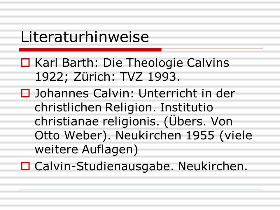 Literaturhinweise Karl Barth: Die Theologie Calvins 1922; Zürich: TVZ 1993.