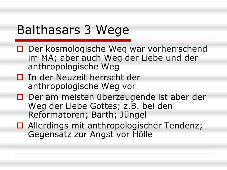 Balthasars 3 WegeDer kosmologische Weg war vorherrschend im MA; aber auch Weg der Liebe und der anthropologische Weg.