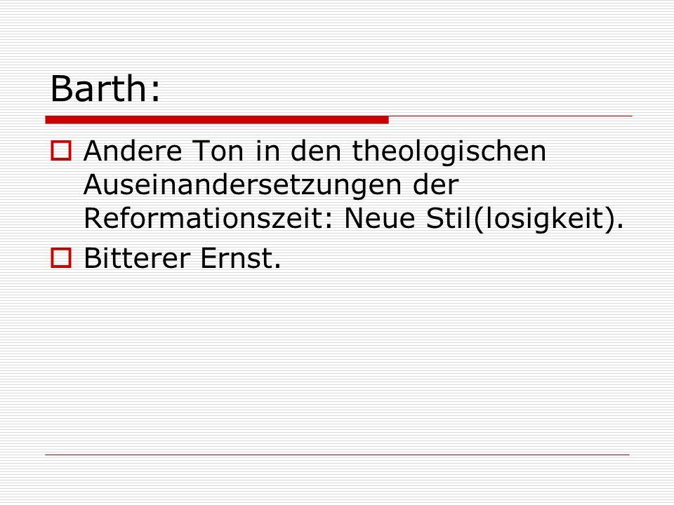 Barth:Andere Ton in den theologischen Auseinandersetzungen der Reformationszeit: Neue Stil(losigkeit).