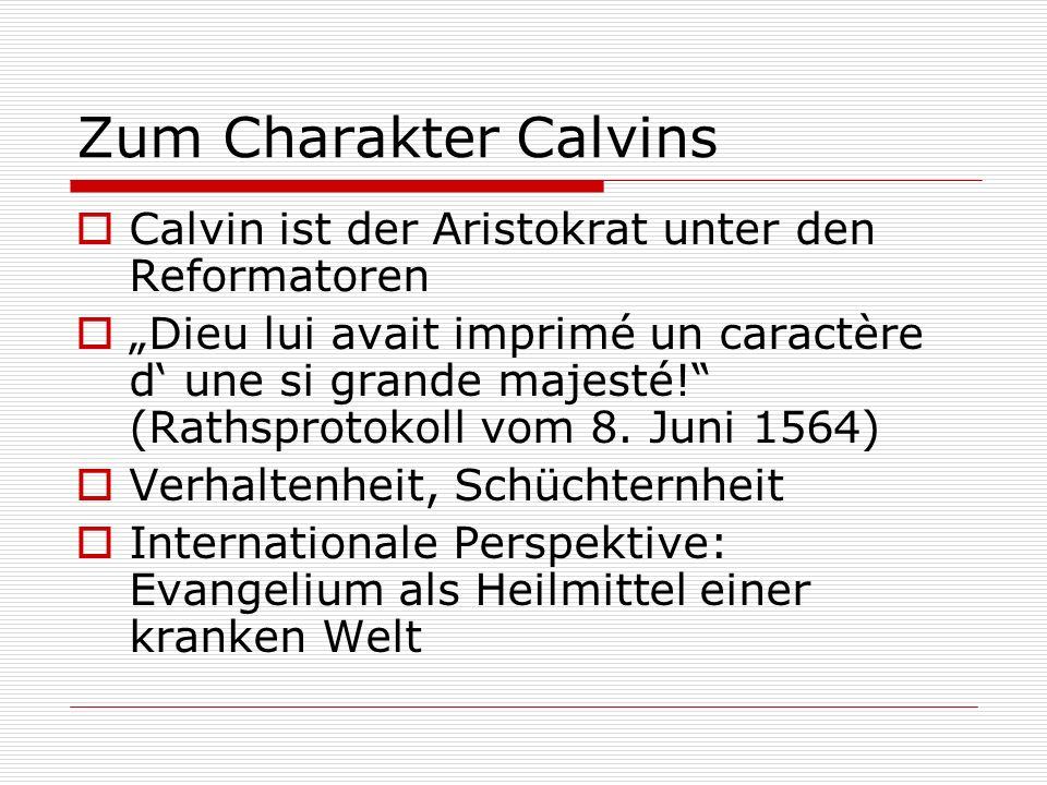 Zum Charakter Calvins Calvin ist der Aristokrat unter den Reformatoren