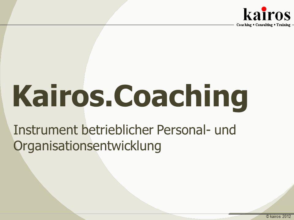 © kairos 2012 Kairos.Coaching Instrument betrieblicher Personal- und Organisationsentwicklung
