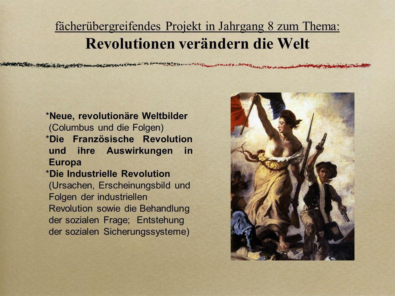 fächerübergreifendes Projekt in Jahrgang 8 zum Thema: Revolutionen verändern die Welt