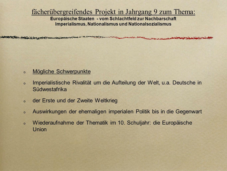 fächerübergreifendes Projekt in Jahrgang 9 zum Thema: Europäische Staaten - vom Schlachtfeld zur Nachbarschaft Imperialismus, Nationalismus und Nationalsozialismus