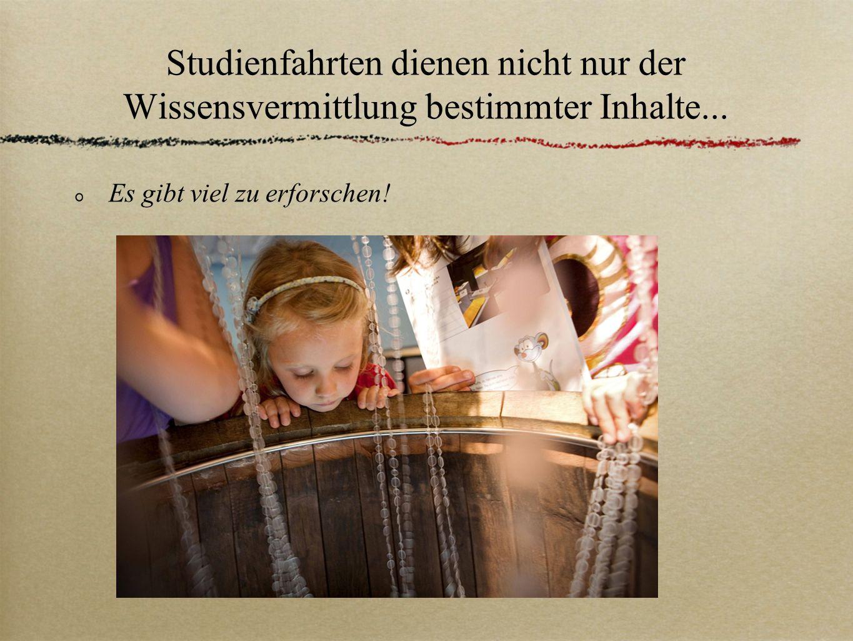 Studienfahrten dienen nicht nur der Wissensvermittlung bestimmter Inhalte...