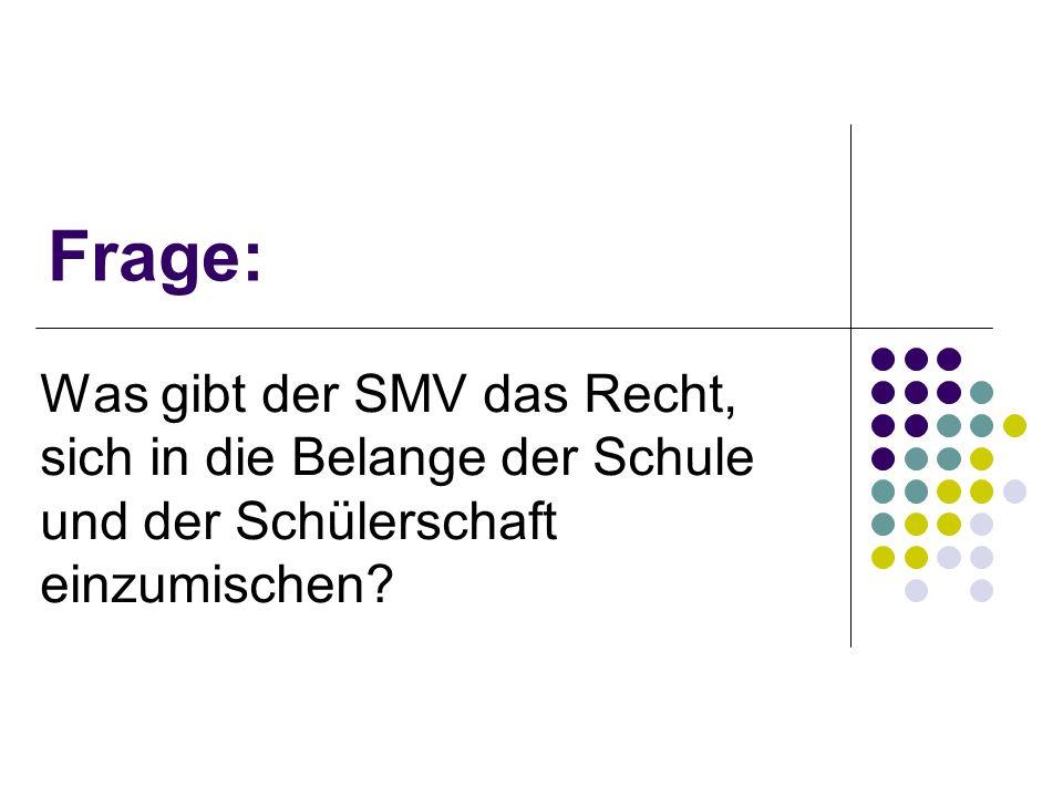 Frage: Was gibt der SMV das Recht, sich in die Belange der Schule und der Schülerschaft einzumischen
