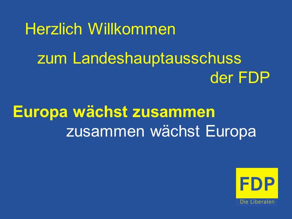 Herzlich Willkommen zum Landeshauptausschuss der FDP Europa wächst zusammen zusammen wächst Europa