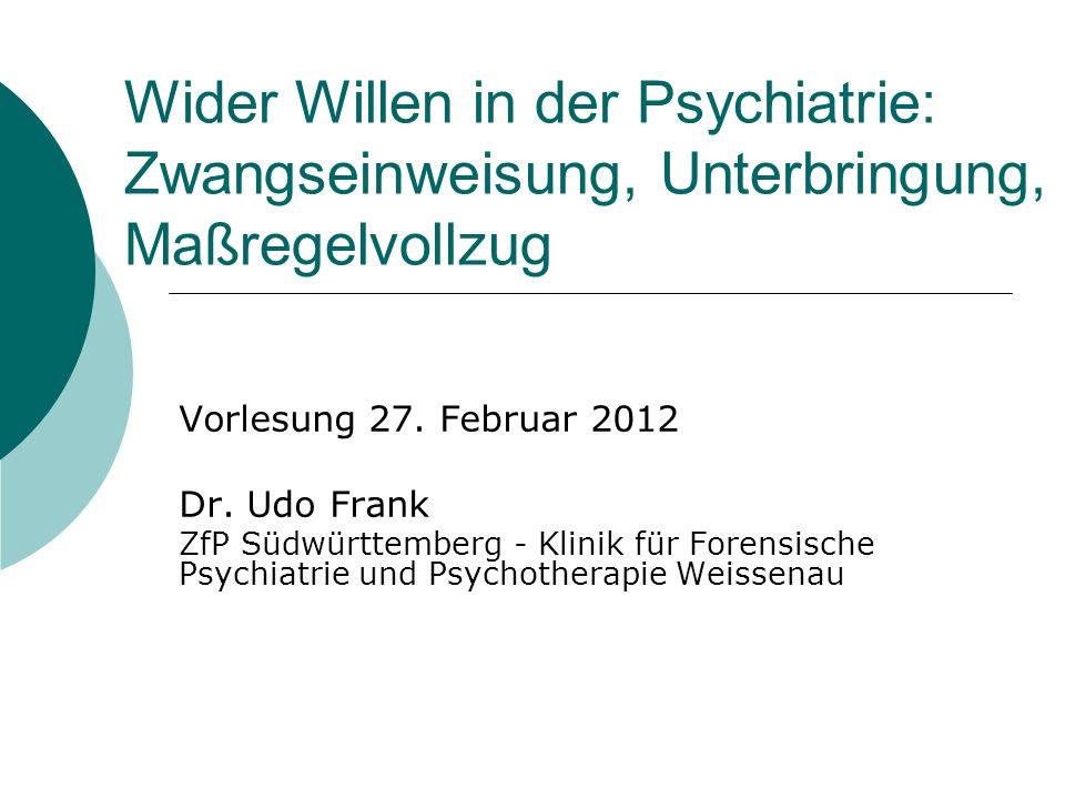 Wider Willen in der Psychiatrie: Zwangseinweisung, Unterbringung, Maßregelvollzug