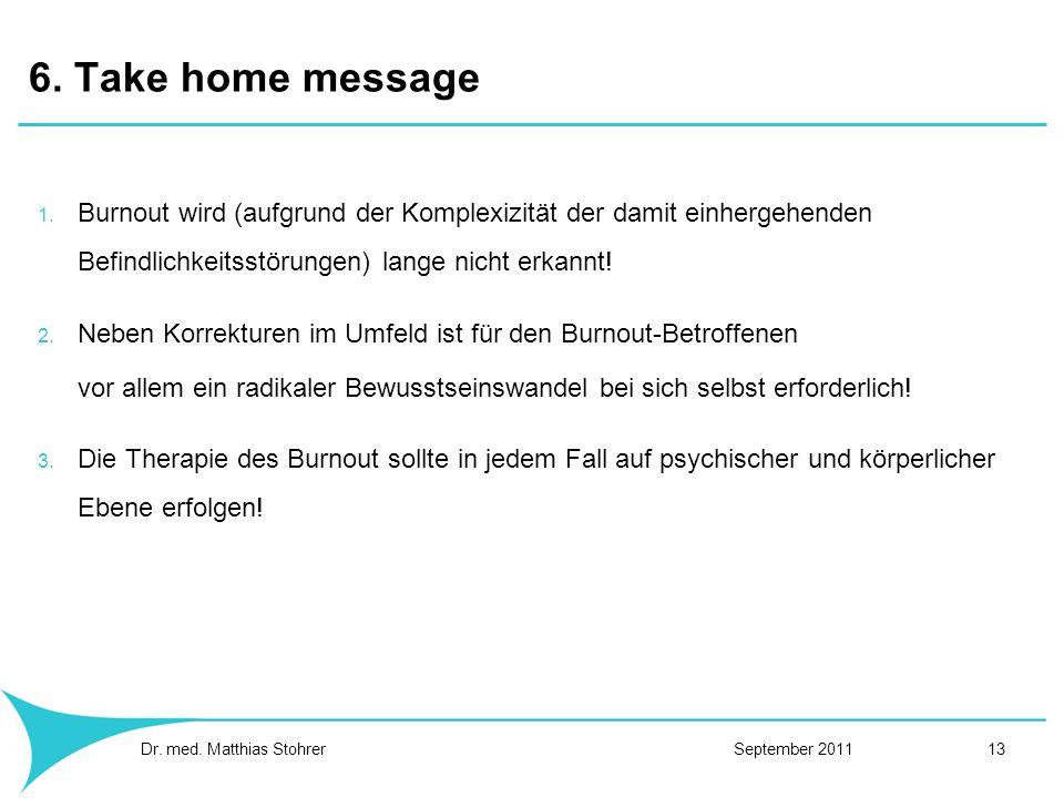 6. Take home messageBurnout wird (aufgrund der Komplexizität der damit einhergehenden Befindlichkeitsstörungen) lange nicht erkannt!